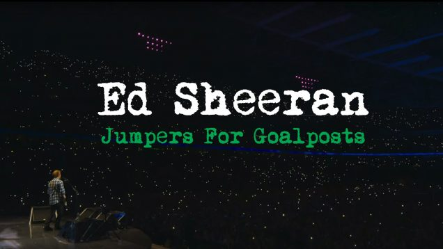 Ed Sheeran – Jumpers For Goalposts [Official Trailer]